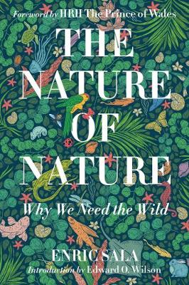 Nature of Nature: Why We Need The Wild by Enric Sala