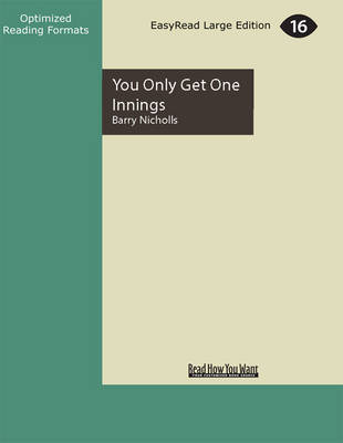 You Only Get One Innings: Family, Mates and the Wisdom of Cricket by Barry Nicholls