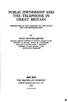 Public Ownership and the Telephone in Great Britain by Hugo Richard Meyer