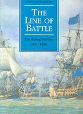 The Line of Battle: The Sailing Warship, 1650-1840 by Brian Lavery