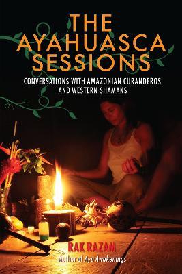 Ayahuasca Sessions by Rak Razam