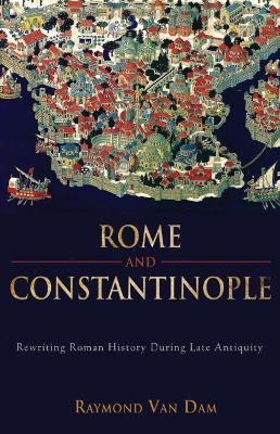 Rome and Constantinople by Raymond van Dam