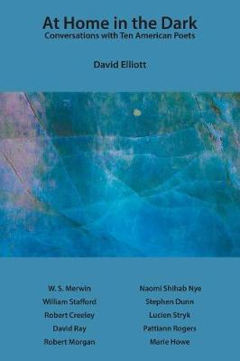 At Home in the Dark: Conversations with Ten American Poets by David Elliott