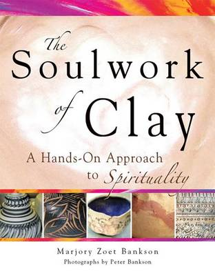 Soulwork of Clay by Marjory Zoet Bankson