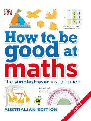 How to be Good at Maths by DK Australia