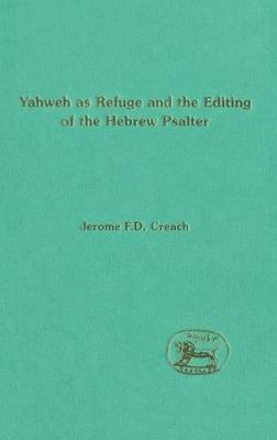 Choice of Yahweh as Refuge and the Editing of the Hebrew Psalter by Jerome F. D. Creach