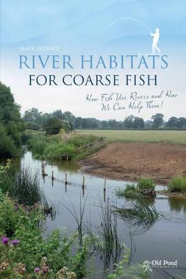 River Habitats for Coarse Fish by Dr. Mark Everard