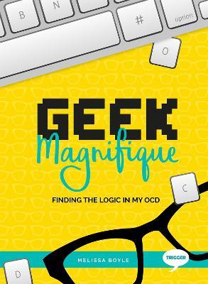 Geek Magnifique by Melissa Boyle