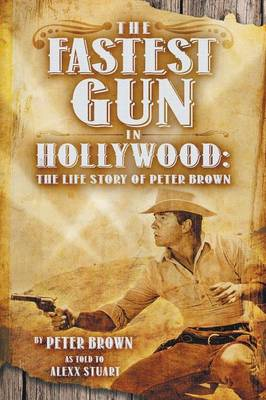 Fastest Gun in Hollywood by Peter Brown