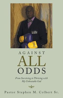 Against All Odds by Pastor Stephen M Colbert Sr