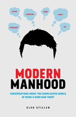 Modern Manhood: Conversations About the Complicated World of Being a Good Man Today by Cleo Stiller