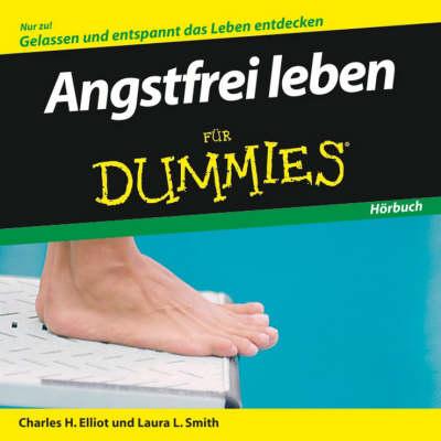 Angstfrei leben fur Dummies Hoerbuch by Charles H. Elliott