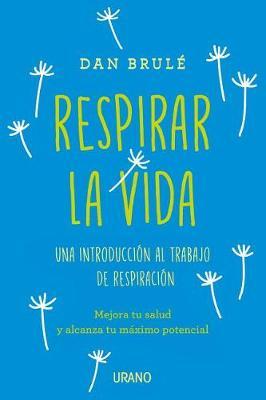 Respirar La Vida by Dan Brule