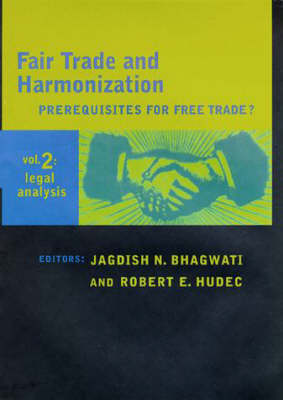 Fair Trade and Harmonization Fair Trade and Harmonization Legal Analysis v. 2 by Jagdish N. Bhagwati