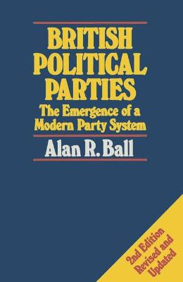 British Political Parties: Emergence of a Modern Party System by Alan R. Ball