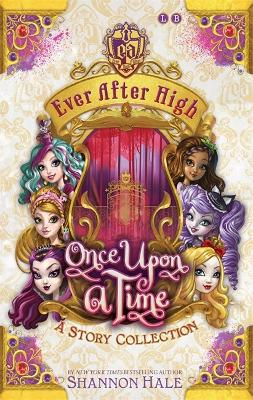 Ever After High: Once Upon A Time by Shannon Hale