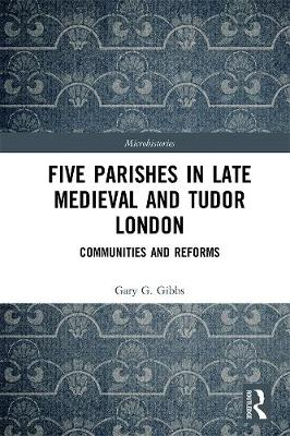 Five Parishes in Late Medieval and Tudor London: Communities and Reforms book