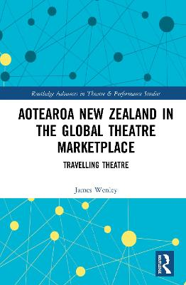 Aotearoa New Zealand in the Global Theatre Marketplace: Travelling Theatre book
