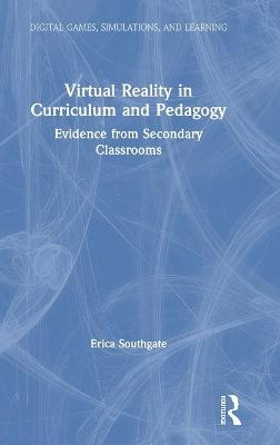 Virtual Reality in Curriculum and Pedagogy: Evidence from Secondary Classrooms book