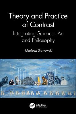 Theory and Practice of Contrast: Integrating Science, Art and Philosophy book