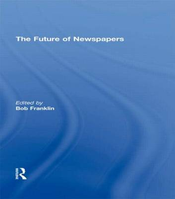 The Future of Newspapers by Bob Franklin