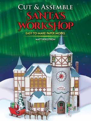 Cut & Assemble Santa's Workshop by Matt Bergstrom