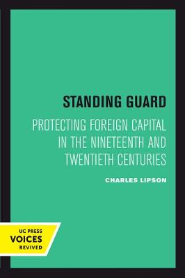 Standing Guard: Protecting Foreign Capital in the Nineteenth and Twentieth Centuries by Charles Lipson