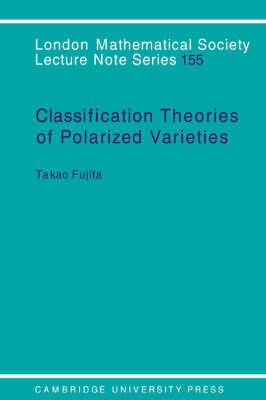 Classification Theory of Polarized Varieties by Takao Fujita