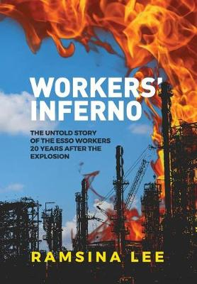 Workers' Inferno: The Untold Story of the ESSO Workers 20 Years After the Longford Explosion by Ramsina Lee