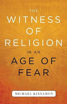 Witness of Religion in an Age of Fear by Michael Kinnamon