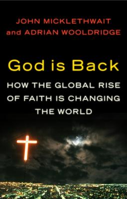 God is Back: How the Global Rise of Faith is Changing the World by Adrian Wooldridge