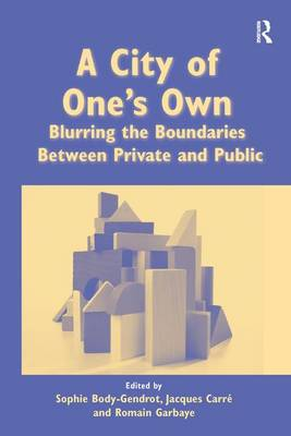 A A City of One's Own: Blurring the Boundaries Between Private and Public by Sophie Body-Gendrot