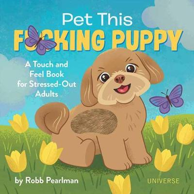Pet This F*cking Puppy by Robb Pearlman
