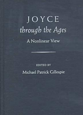 Joyce Through the Ages by Michael Patrick Gillespie