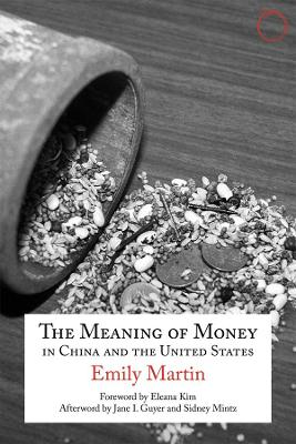 The Meaning of Money in China and the United States - The 1986 Lewis Henry Morgan Lectures by Emily Martin