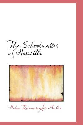 The Schoolmaster of Hessville by Helen Reimensnyder Martin