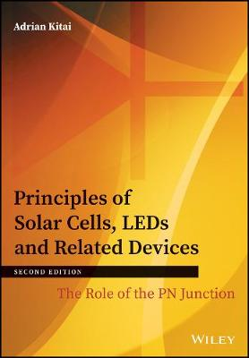 Principles of Solar Cells, LEDs and Related Devices: The Role of the PN Junction by Adrian Kitai