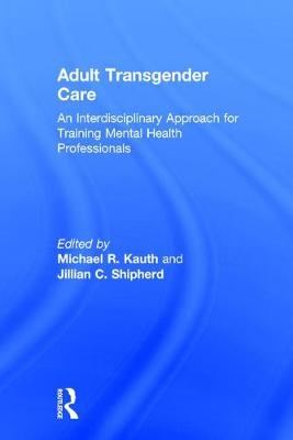 Adult Transgender Care by Michael R. Kauth