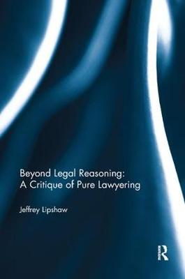 Beyond Legal Reasoning: a Critique of Pure Lawyering by Jeffrey Lipshaw