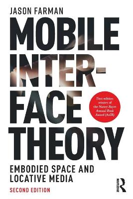 Mobile Interface Theory: Embodied Space and Locative Media by Jason Farman