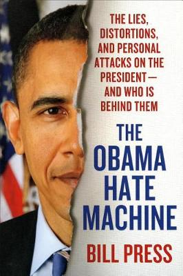 The Obama Hate Machine by Bill Press