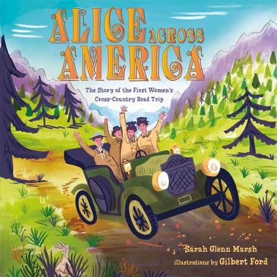 Alice Across America: The Story of the First Women's Cross-Country Road Trip by Sarah Glenn Marsh