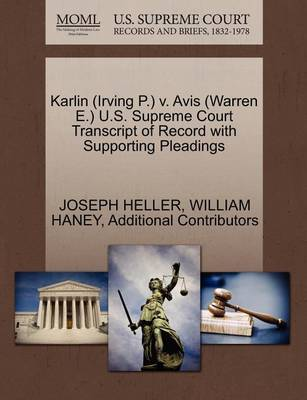 Karlin (Irving P.) V. Avis (Warren E.) U.S. Supreme Court Transcript of Record with Supporting Pleadings by Joseph Heller