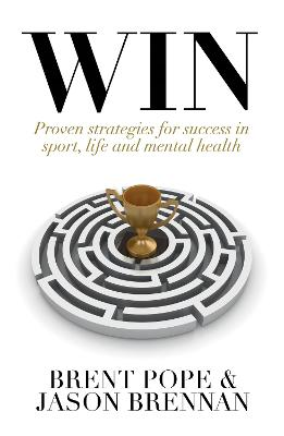 Win: Proven Strategies for Success in Sport, Life and Mental Health. by Brent Pope