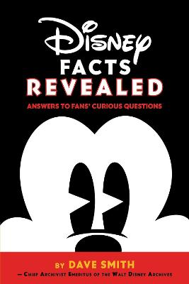 Disney Facts Revealed: Answers To Fans' Curious Questions by Dave Smith