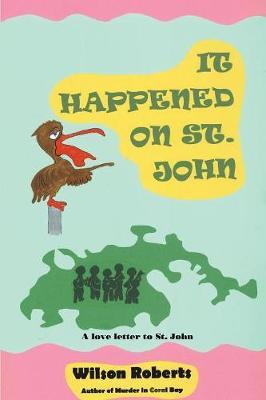 It Happened on St. John by Wilson Roberts