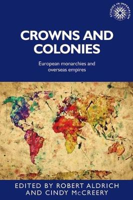 Crowns and Colonies: European Monarchies and Overseas Empires book