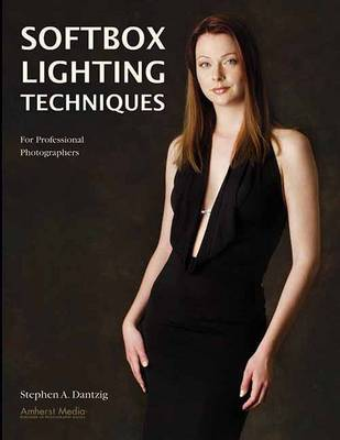 Softbox Lighting Techniques For Professional Photographers by Stephen A. Dantzig
