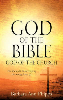 God of the Bible - God of the Church by Barbara Ann Phipps