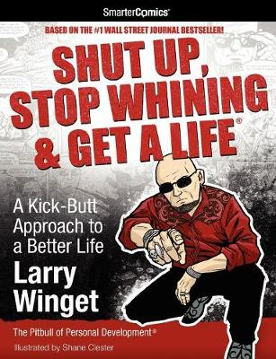 Shut Up, Stop Whining & Get a Life from SmarterComics by Larry Winget